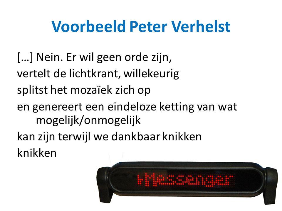 Voorbeeld Peter Verhelst […] Nein. Er wil geen orde zijn, vertelt de lichtkrant, willekeurig splitst het mozaïek zich op en genereert een eindeloze ke