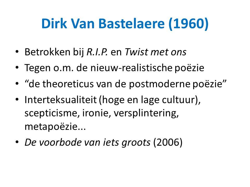 """Dirk Van Bastelaere (1960) Betrokken bij R.I.P. en Twist met ons Tegen o.m. de nieuw-realistische poëzie """"de theoreticus van de postmoderne poëzie"""" In"""