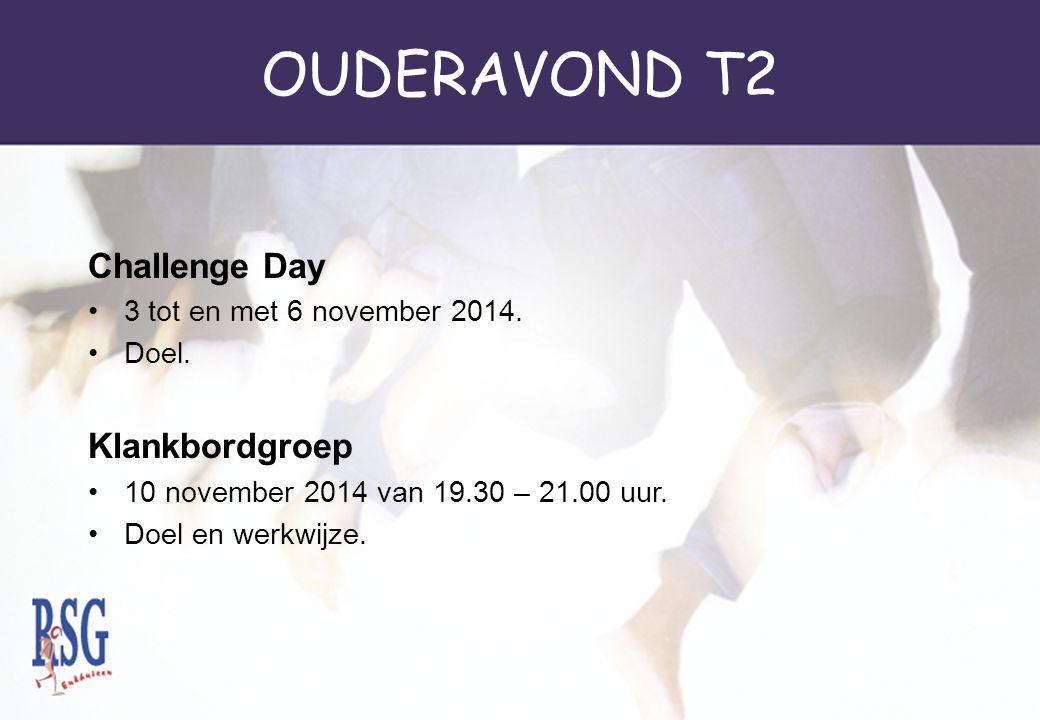 OUDERAVOND T2 Challenge Day 3 tot en met 6 november 2014. Doel. Klankbordgroep 10 november 2014 van 19.30 – 21.00 uur. Doel en werkwijze.