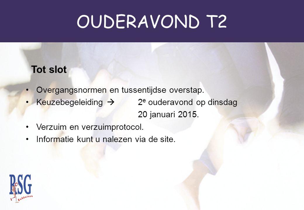 OUDERAVOND T2 Overgangsnormen en tussentijdse overstap. Keuzebegeleiding  2 e ouderavond op dinsdag 20 januari 2015. Verzuim en verzuimprotocol. Info