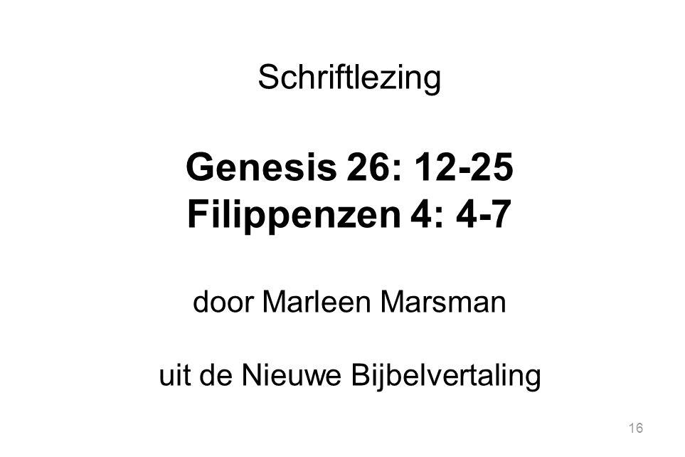 16 Schriftlezing Genesis 26: 12-25 Filippenzen 4: 4-7 door Marleen Marsman uit de Nieuwe Bijbelvertaling