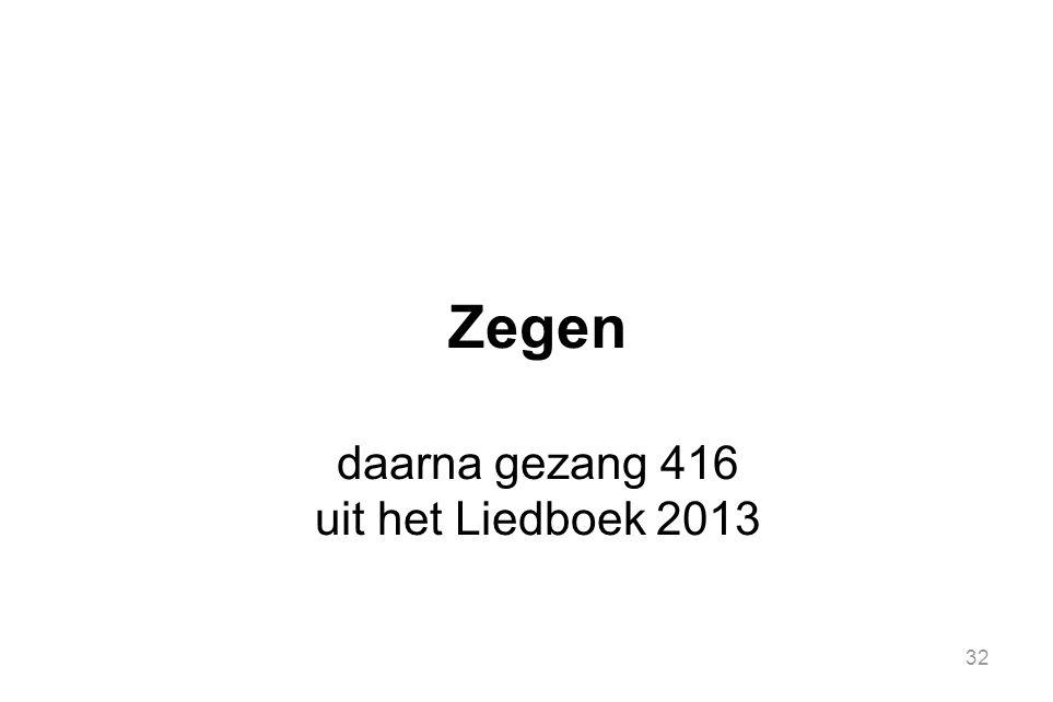 32 Zegen daarna gezang 416 uit het Liedboek 2013