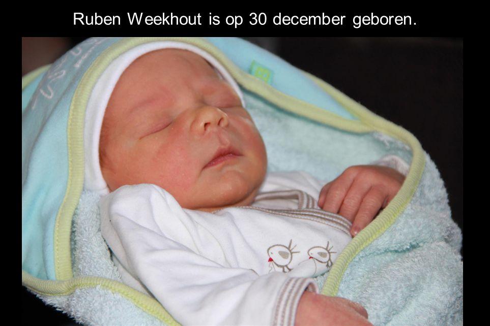 Ruben Weekhout is op 30 december geboren. 5