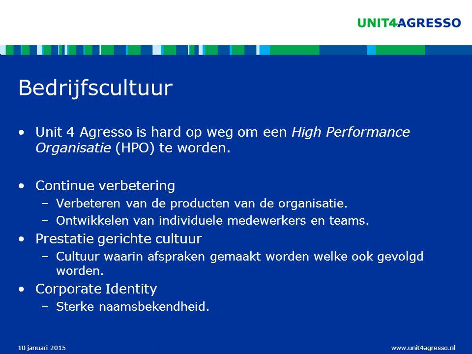 www.unit4agresso.nl10 januari 2015 Bedrijfscultuur Unit 4 Agresso is hard op weg om een High Performance Organisatie (HPO) te worden. Continue verbete