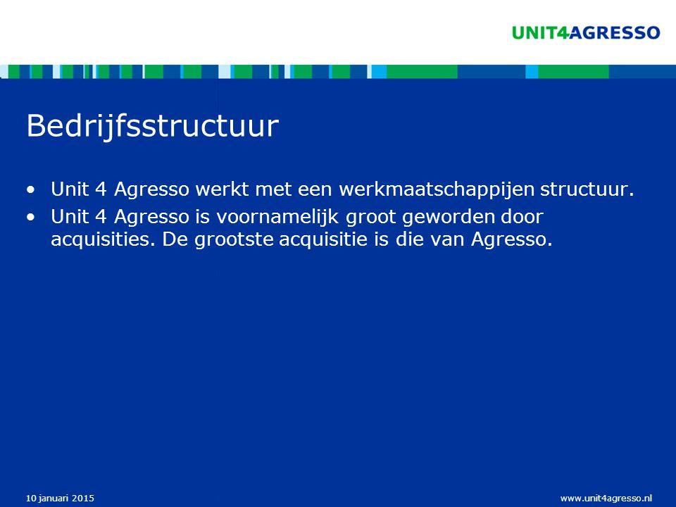 www.unit4agresso.nl10 januari 2015 Bedrijfsstructuur Unit 4 Agresso werkt met een werkmaatschappijen structuur. Unit 4 Agresso is voornamelijk groot g