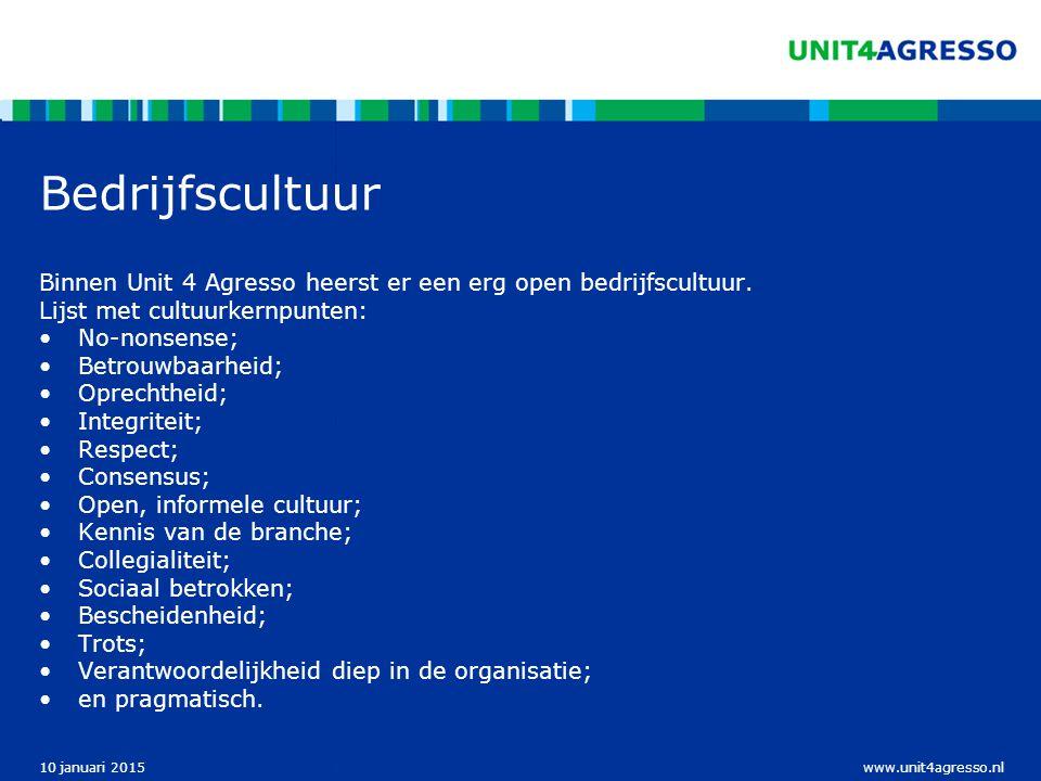 www.unit4agresso.nl10 januari 2015 Bedrijfscultuur Binnen Unit 4 Agresso heerst er een erg open bedrijfscultuur. Lijst met cultuurkernpunten: No-nonse