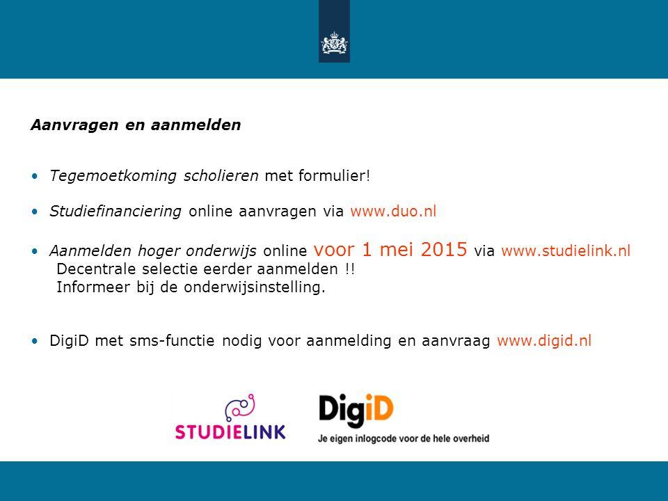 Aanvragen en aanmelden Tegemoetkoming scholieren met formulier! Studiefinanciering online aanvragen via www.duo.nl Aanmelden hoger onderwijs online vo