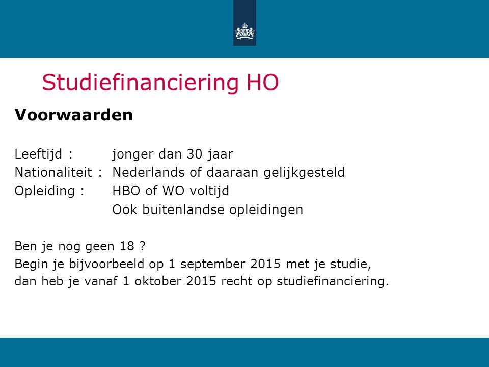 Studiefinanciering HO Voorwaarden Leeftijd :jonger dan 30 jaar Nationaliteit :Nederlands of daaraan gelijkgesteld Opleiding :HBO of WO voltijd Ook bui
