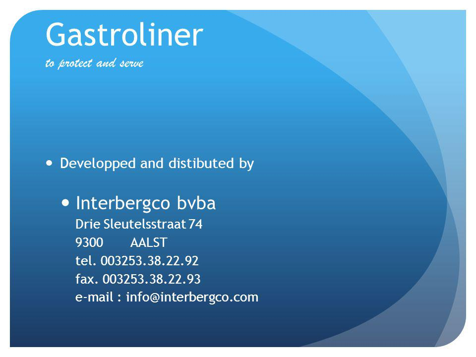Gastroliner to protect and serve Developped and distibuted by Interbergco bvba Drie Sleutelsstraat 74 9300 AALST tel.