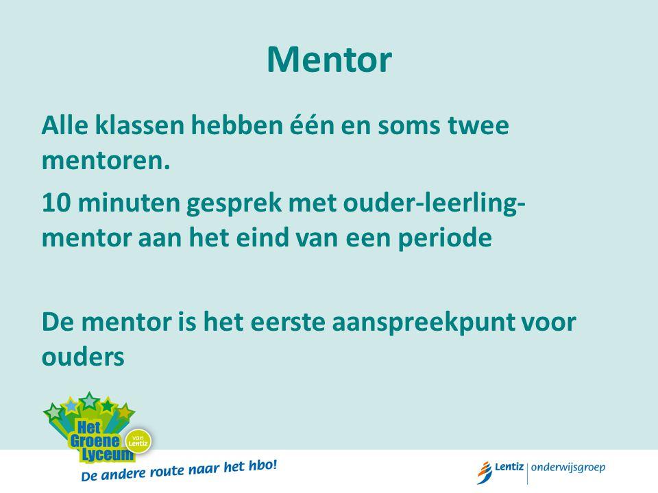 Mentor Alle klassen hebben één en soms twee mentoren. 10 minuten gesprek met ouder-leerling- mentor aan het eind van een periode De mentor is het eers