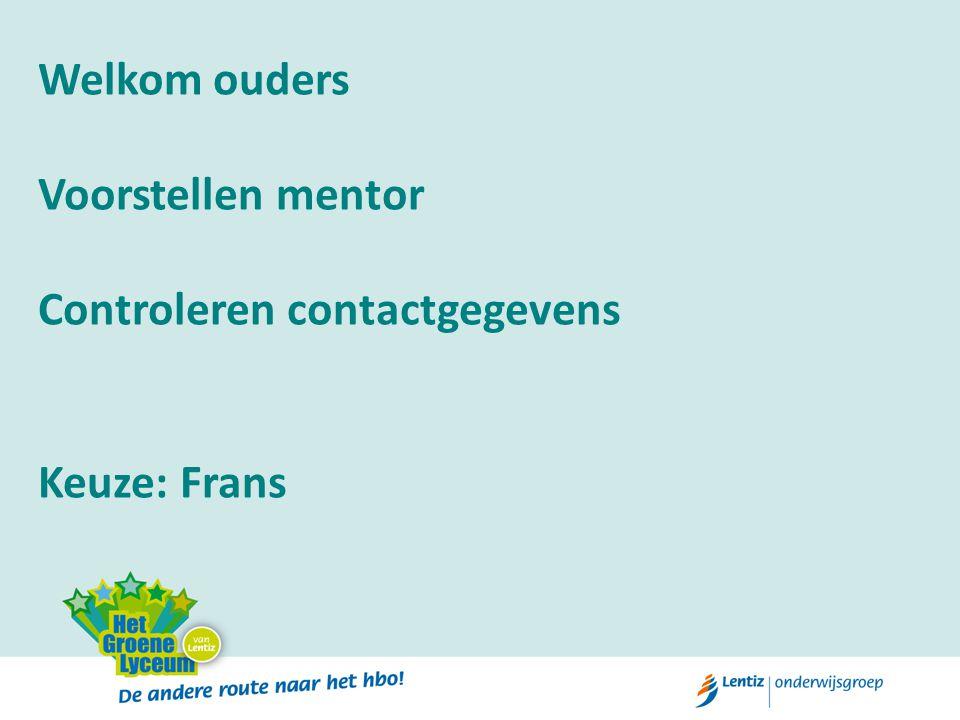 Welkom ouders Voorstellen mentor Controleren contactgegevens Keuze: Frans