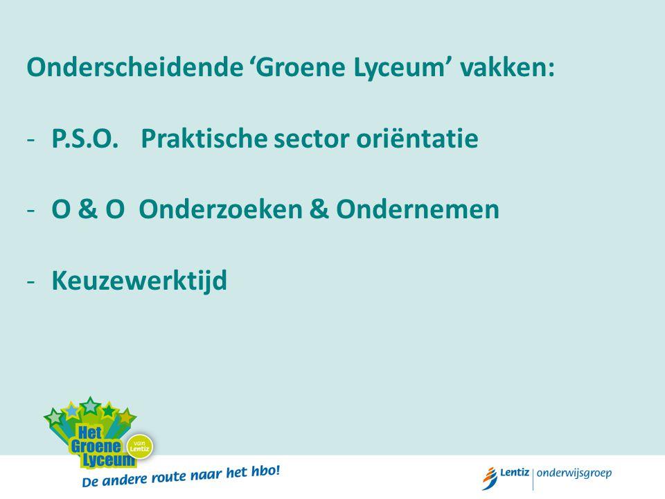 Onderscheidende 'Groene Lyceum' vakken: -P.S.O. Praktische sector oriëntatie -O & O Onderzoeken & Ondernemen -Keuzewerktijd