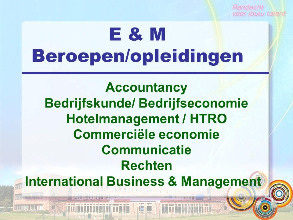 E & M Beroepen/opleidingen Accountancy Bedrijfskunde/ Bedrijfseconomie Hotelmanagement / HTRO Commerciële economie Communicatie Rechten International