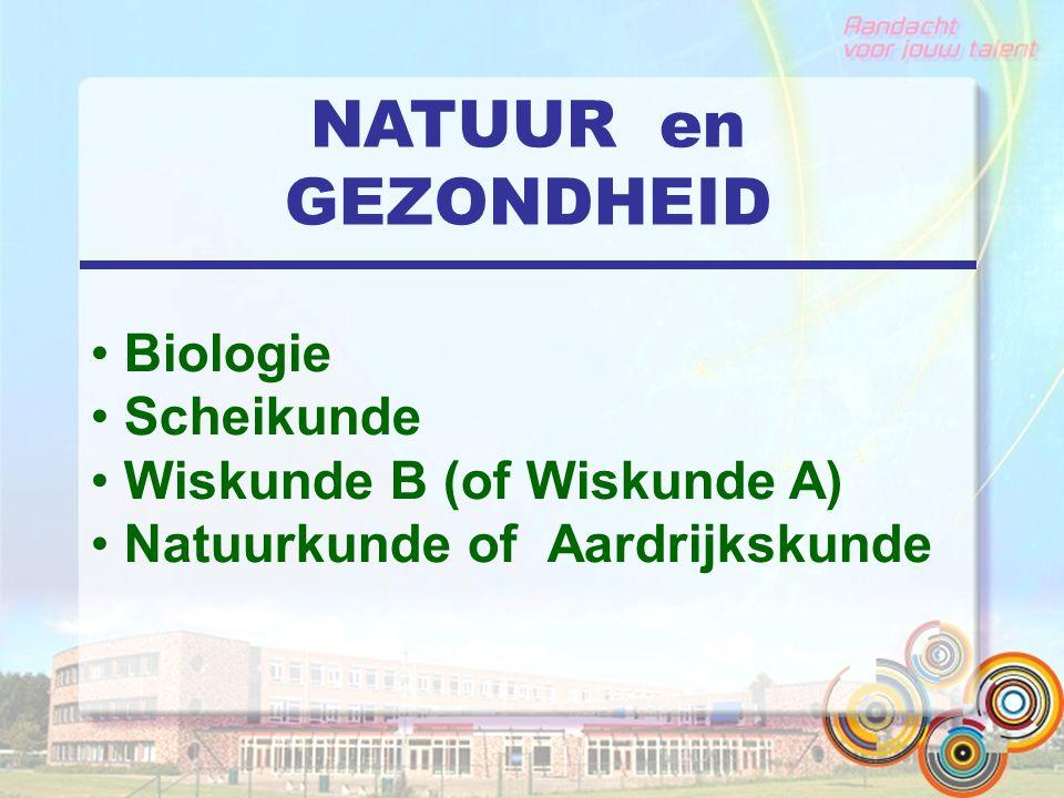 NATUUR en GEZONDHEID Biologie Scheikunde Wiskunde B (of Wiskunde A) Natuurkunde of Aardrijkskunde