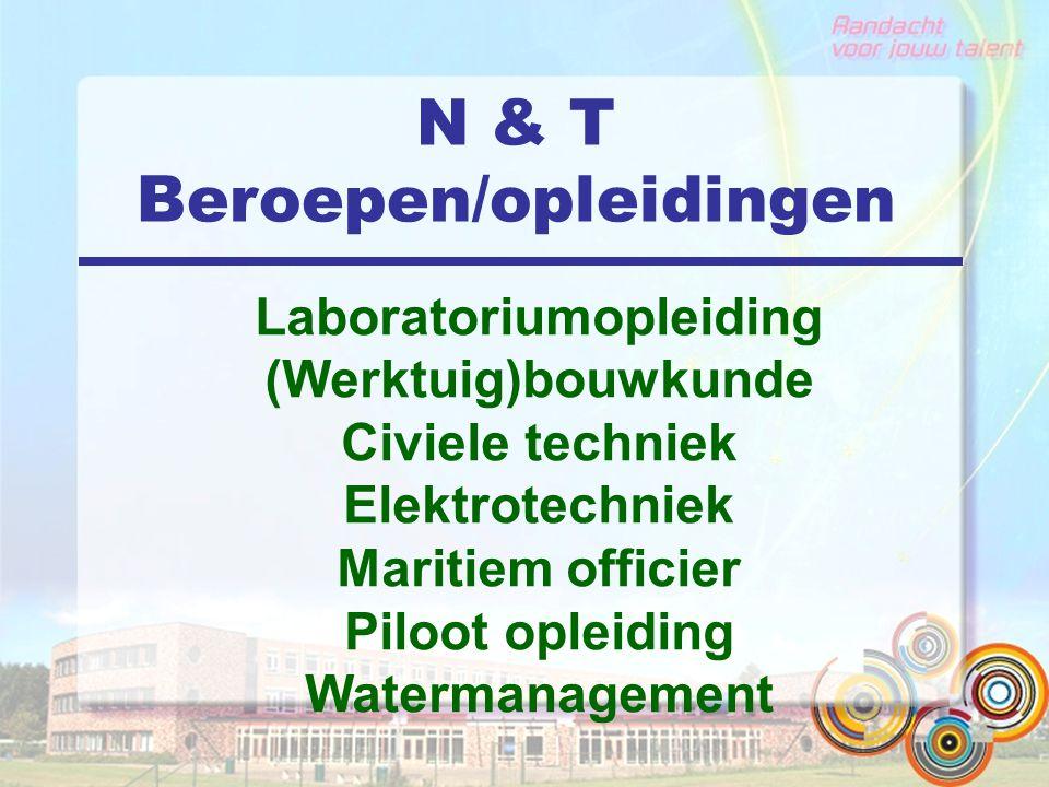 N & T Beroepen/opleidingen Laboratoriumopleiding (Werktuig)bouwkunde Civiele techniek Elektrotechniek Maritiem officier Piloot opleiding Watermanageme