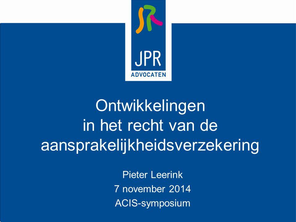 Ontwikkelingen in het recht van de aansprakelijkheidsverzekering Pieter Leerink 7 november 2014 ACIS-symposium
