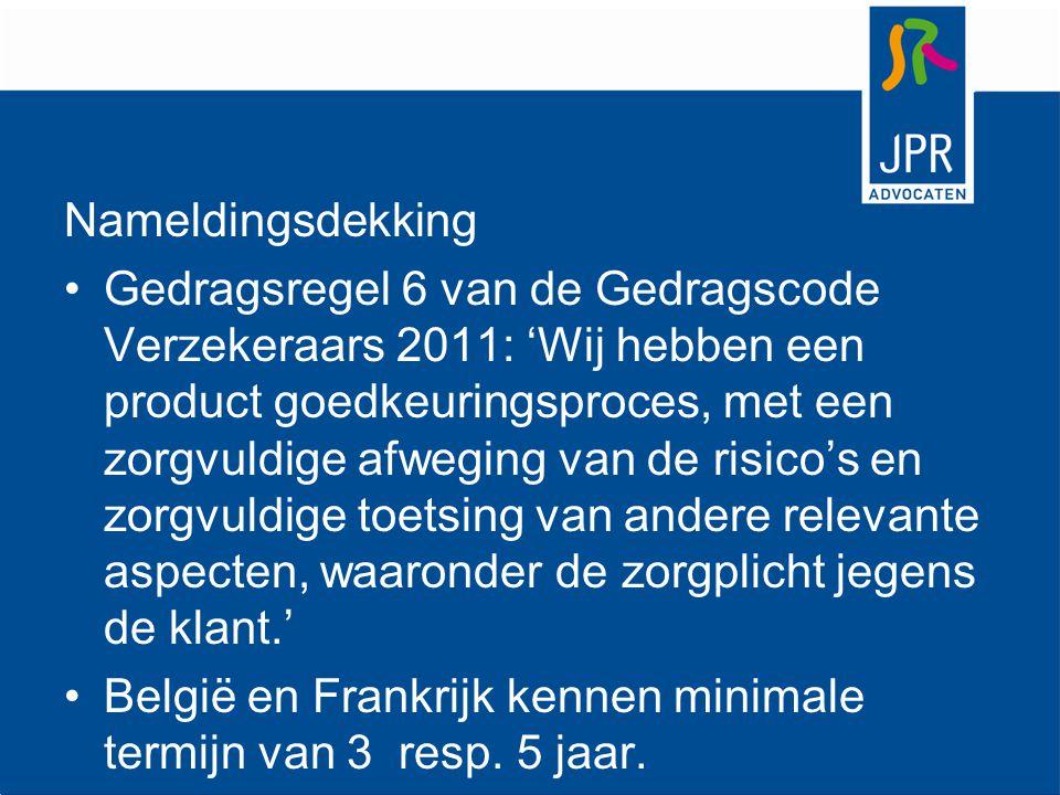 Nameldingsdekking Gedragsregel 6 van de Gedragscode Verzekeraars 2011: 'Wij hebben een product goedkeuringsproces, met een zorgvuldige afweging van de