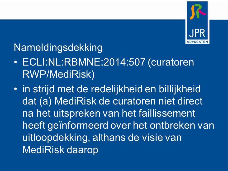 Nameldingsdekking ECLI:NL:RBMNE:2014:507 (curatoren RWP/MediRisk) in strijd met de redelijkheid en billijkheid dat (a) MediRisk de curatoren niet dire