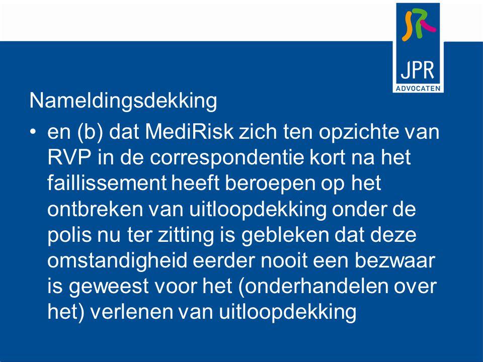 Nameldingsdekking en (b) dat MediRisk zich ten opzichte van RVP in de correspondentie kort na het faillissement heeft beroepen op het ontbreken van ui