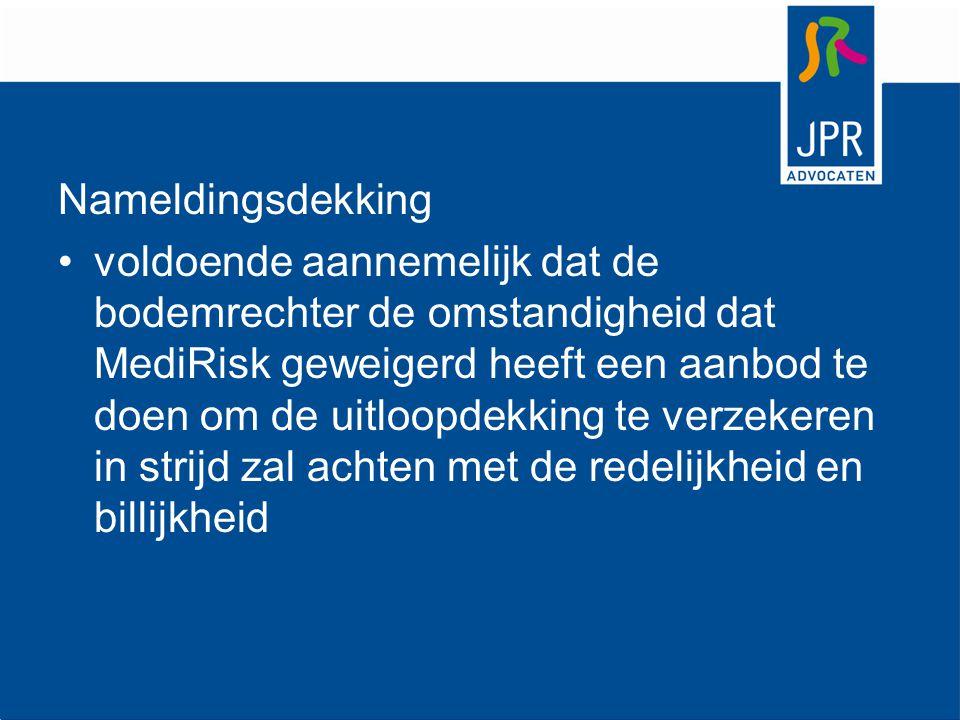 Nameldingsdekking voldoende aannemelijk dat de bodemrechter de omstandigheid dat MediRisk geweigerd heeft een aanbod te doen om de uitloopdekking te v
