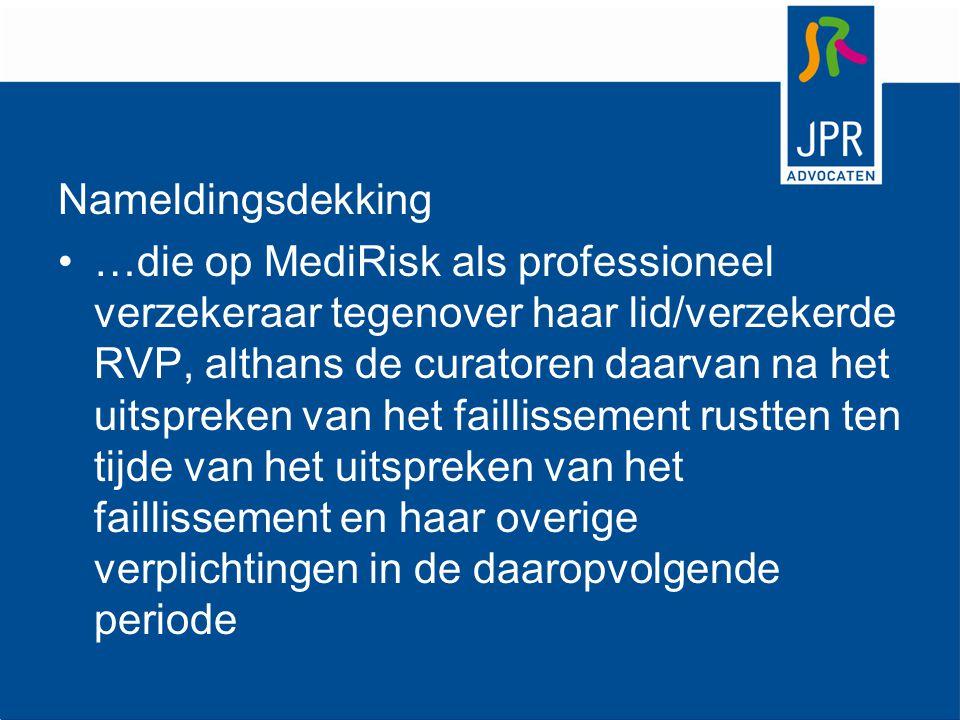 Nameldingsdekking …die op MediRisk als professioneel verzekeraar tegenover haar lid/verzekerde RVP, althans de curatoren daarvan na het uitspreken van