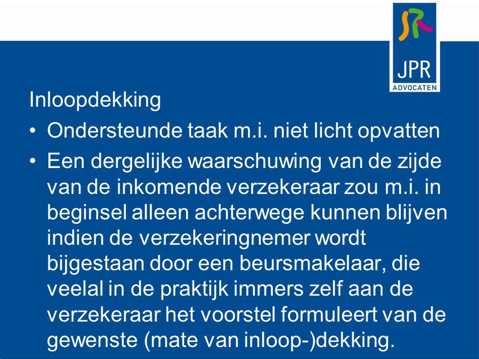 Inloopdekking Ondersteunde taak m.i. niet licht opvatten Een dergelijke waarschuwing van de zijde van de inkomende verzekeraar zou m.i. in beginsel al