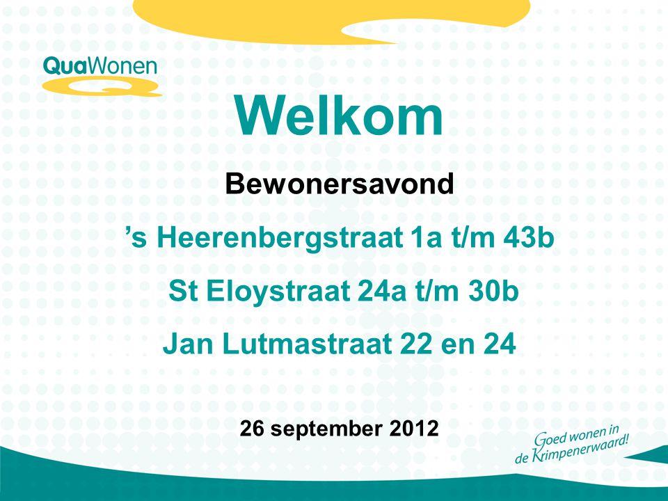 Welkom Bewonersavond 's Heerenbergstraat 1a t/m 43b St Eloystraat 24a t/m 30b Jan Lutmastraat 22 en 24 26 september 2012
