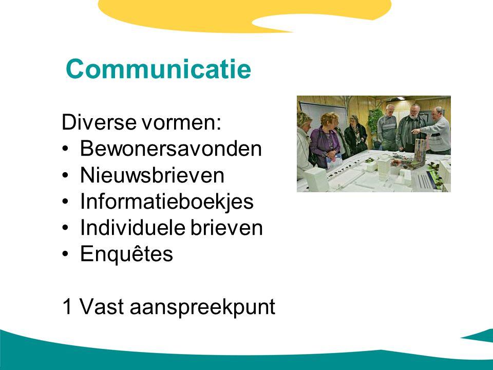 Communicatie Diverse vormen: Bewonersavonden Nieuwsbrieven Informatieboekjes Individuele brieven Enquêtes 1 Vast aanspreekpunt