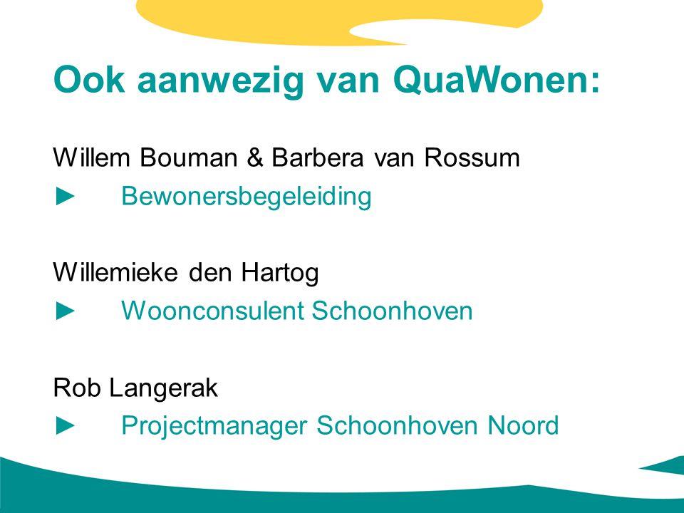 Ook aanwezig van QuaWonen: Willem Bouman & Barbera van Rossum ►Bewonersbegeleiding Willemieke den Hartog ►Woonconsulent Schoonhoven Rob Langerak ►Proj