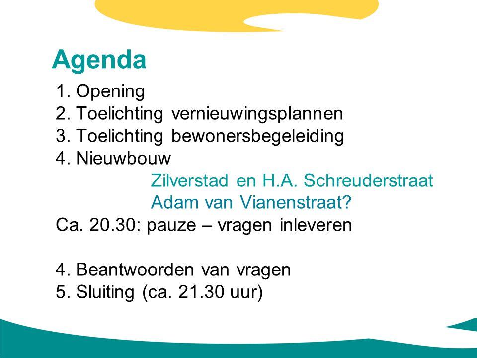 Agenda 1. Opening 2. Toelichting vernieuwingsplannen 3. Toelichting bewonersbegeleiding 4. Nieuwbouw Zilverstad en H.A. Schreuderstraat Adam van Viane