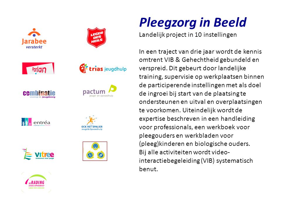Pleegzorg in Beeld Landelijk project in 10 instellingen In een traject van drie jaar wordt de kennis omtrent VIB & Gehechtheid gebundeld en verspreid.
