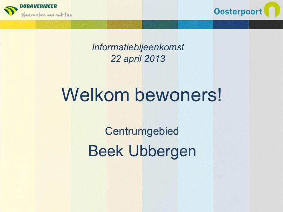 Welkom bewoners! Centrumgebied Beek Ubbergen Informatiebijeenkomst 22 april 2013