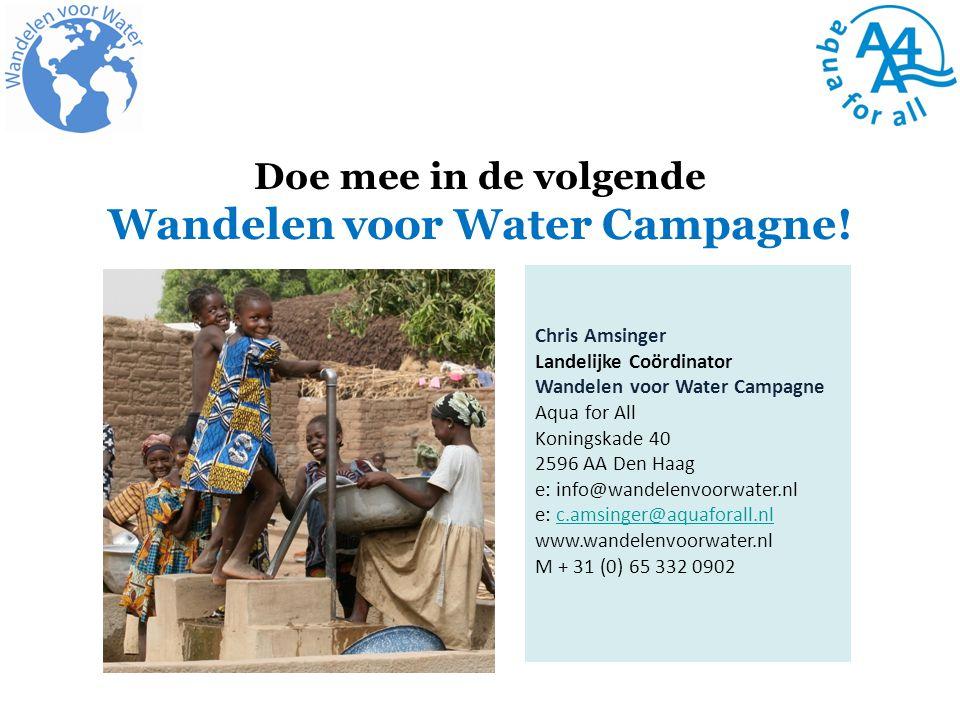 Doe mee in de volgende Wandelen voor Water Campagne! Chris Amsinger Landelijke Coördinator Wandelen voor Water Campagne Aqua for All Koningskade 40 25