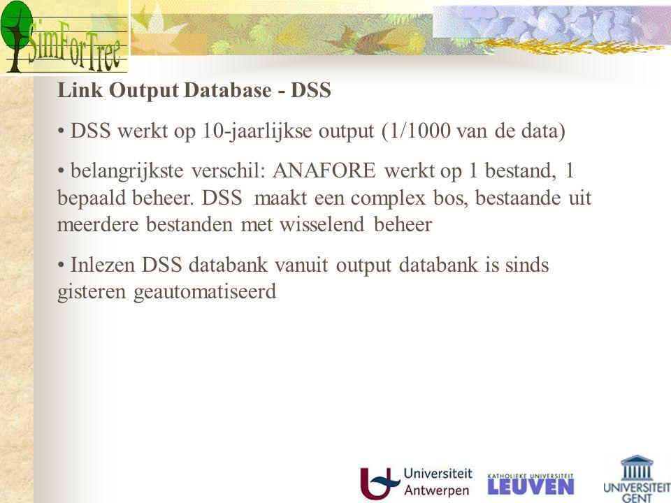 Link Output Database - DSS DSS werkt op 10-jaarlijkse output (1/1000 van de data) belangrijkste verschil: ANAFORE werkt op 1 bestand, 1 bepaald beheer.