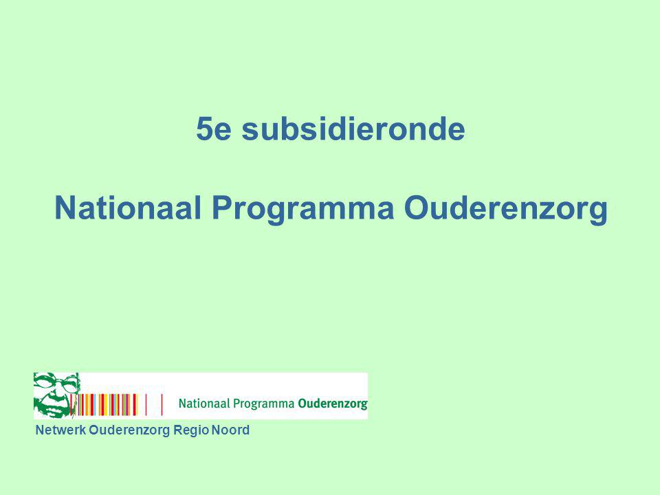 Nationaal Programma Ouderenzorg Doel Realiseren van meerwaarde voor oudere met complexe problematiek Meerwaarde voor de ouderen zelf Meerwaarde voor professionals Meerwaarde voor de maatschappij