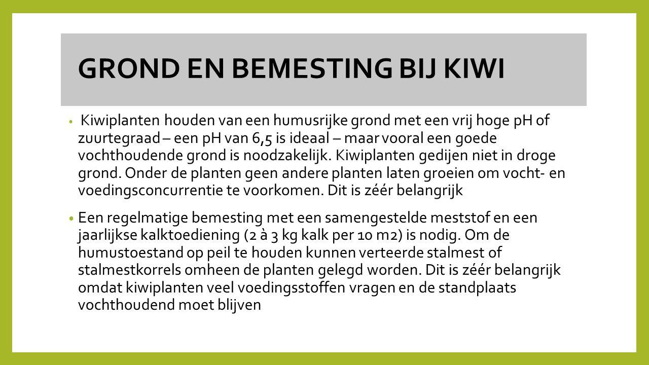 GROND EN BEMESTING BIJ KIWI Kiwiplanten houden van een humusrijke grond met een vrij hoge pH of zuurtegraad – een pH van 6,5 is ideaal – maar vooral e