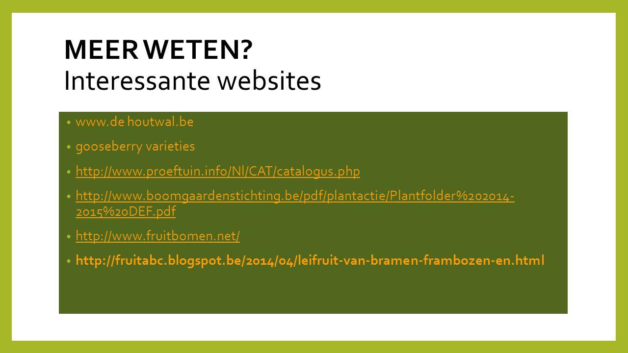 MEER WETEN? Interessante websites www.de houtwal.be gooseberry varieties http://www.proeftuin.info/Nl/CAT/catalogus.php http://www.boomgaardenstichtin