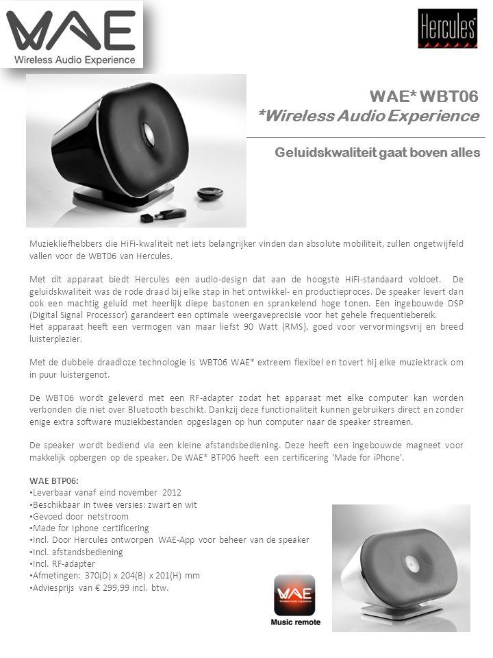 Mediakit WAE* WBT06 *Wireless Audio Experience Muziekliefhebbers die HiFi-kwaliteit net iets belangrijker vinden dan absolute mobiliteit, zullen ongetwijfeld vallen voor de WBT06 van Hercules.
