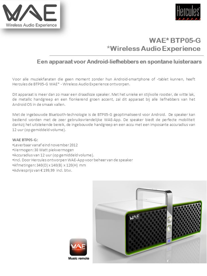 Mediakit WAE* BTP05-G *Wireless Audio Experience Voor alle muziekfanaten die geen moment zonder hun Android-smartphone of -tablet kunnen, heeft Hercules de BTP05-G WAE* - Wireless Audio Experience ontworpen.