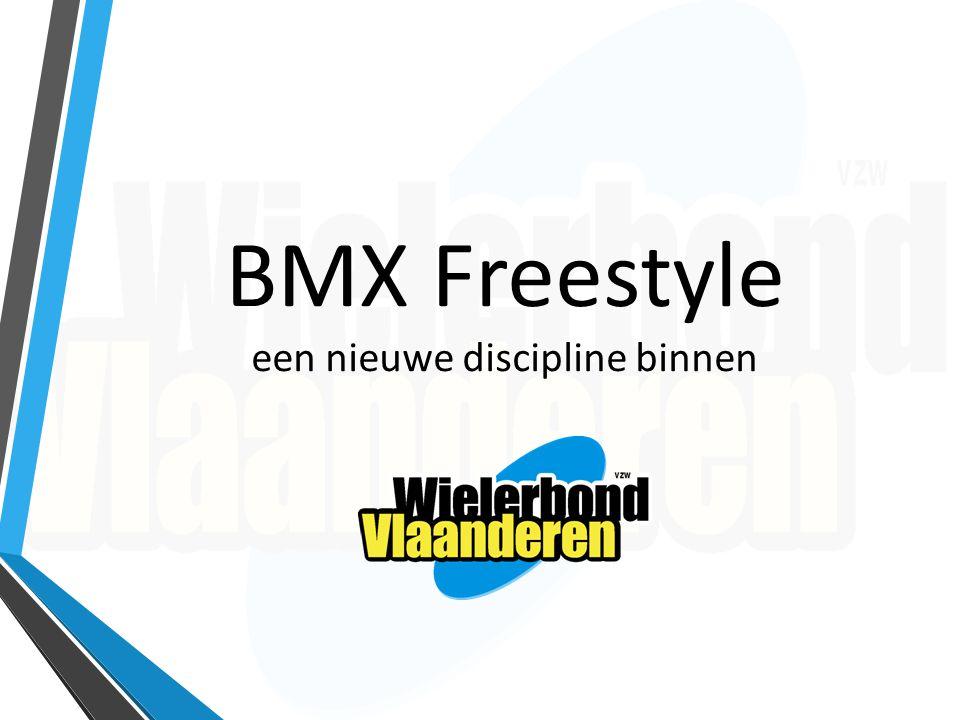 Rol van Wielerbond Vlaanderen Federatie -> sinds 2014 BMX Freestyle als discipline Peter.verhoeven@wielerbondvlaanderen.be Ondersteuning bij opstarten van Clubwerking Ondersteuning via specialisten per discipline Aanbieden van verzekering Dagverzekering : €2 (Trainingen, Initiaties, PROMO-Wedstrijden, Jams) Vergunning BMX Free Style : € 55 Organisatievergunning wedstrijden + dagverzekering wedstrijd €6