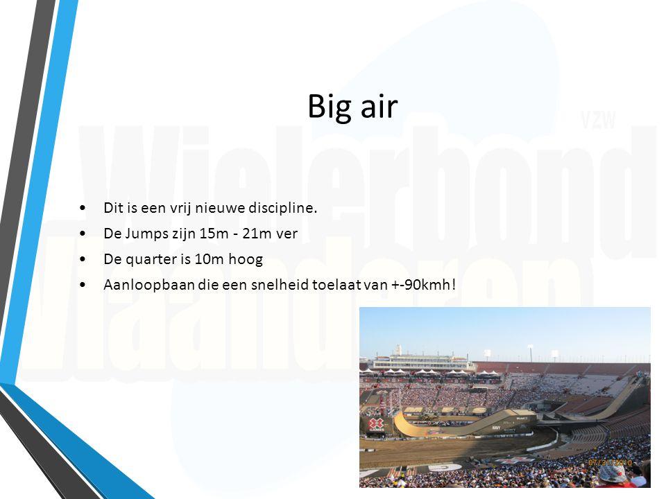 Big air Dit is een vrij nieuwe discipline. De Jumps zijn 15m - 21m ver De quarter is 10m hoog Aanloopbaan die een snelheid toelaat van +-90kmh!