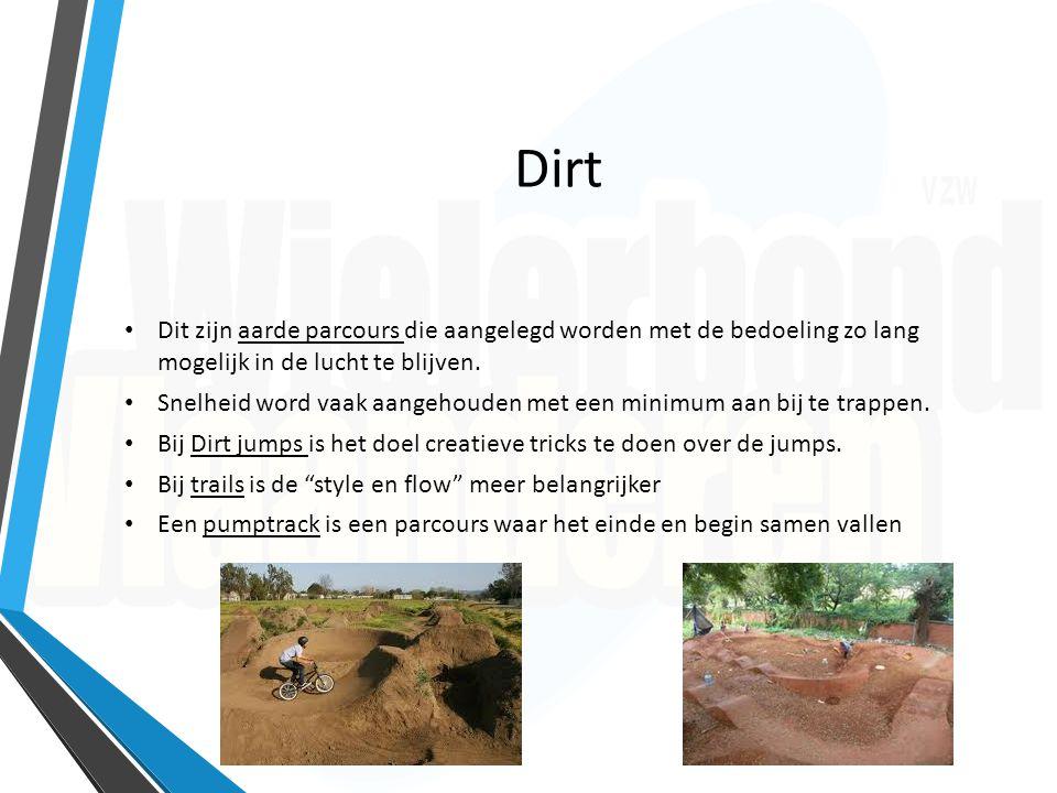 Dirt Dit zijn aarde parcours die aangelegd worden met de bedoeling zo lang mogelijk in de lucht te blijven. Snelheid word vaak aangehouden met een min