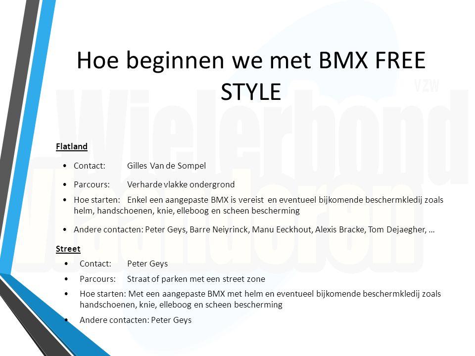 Hoe beginnen we met BMX FREE STYLE Flatland Contact: Gilles Van de Sompel Parcours: Verharde vlakke ondergrond Hoe starten: Enkel een aangepaste BMX i