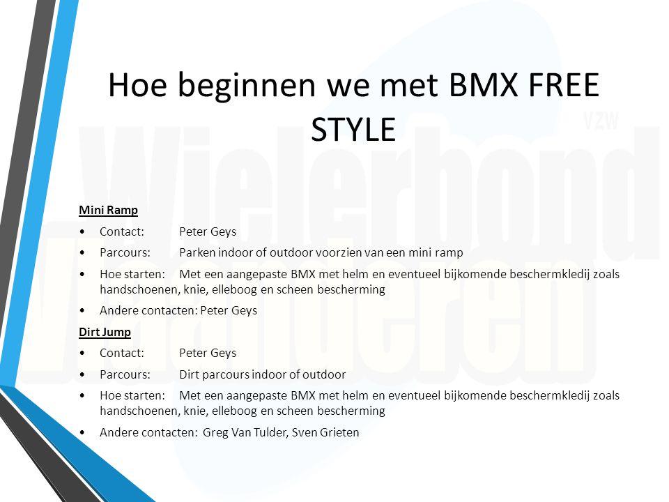 Hoe beginnen we met BMX FREE STYLE Mini Ramp Contact:Peter Geys Parcours:Parken indoor of outdoor voorzien van een mini ramp Hoe starten: Met een aang