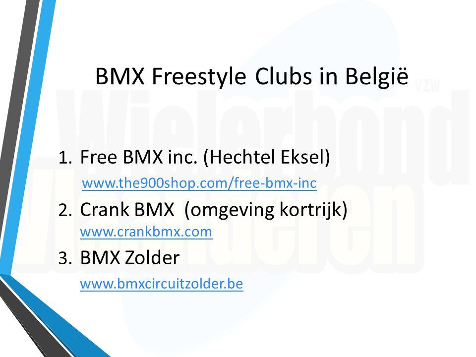 BMX Freestyle Clubs in België 1. Free BMX inc. (Hechtel Eksel) www.the900shop.com/free-bmx-inc 2. Crank BMX (omgeving kortrijk) www.crankbmx.com www.c