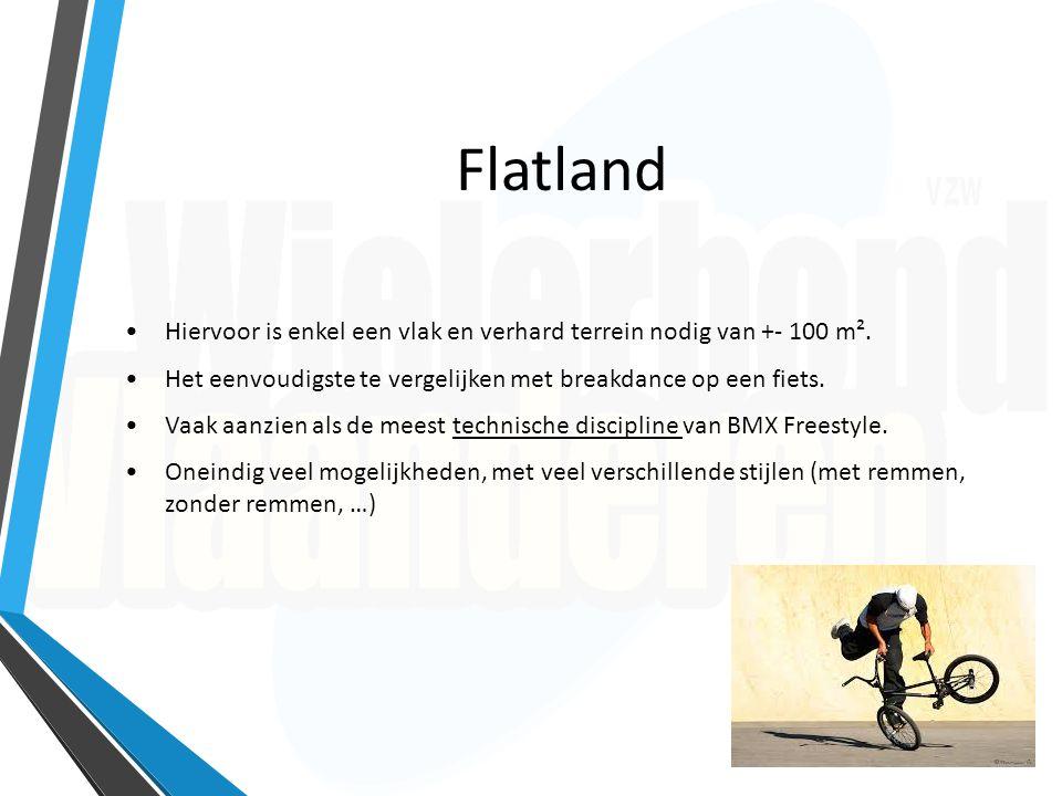 Flatland Hiervoor is enkel een vlak en verhard terrein nodig van +- 100 m². Het eenvoudigste te vergelijken met breakdance op een fiets. Vaak aanzien