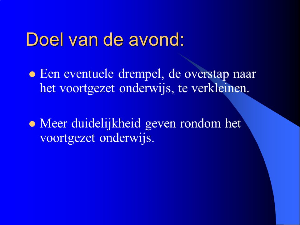 Inhoud van de presentatie: Het Nederlands onderwijssysteem Veranderingen van PO naar VO Scholen voortgezet onderwijs Stappen in het schoolverlatertraject