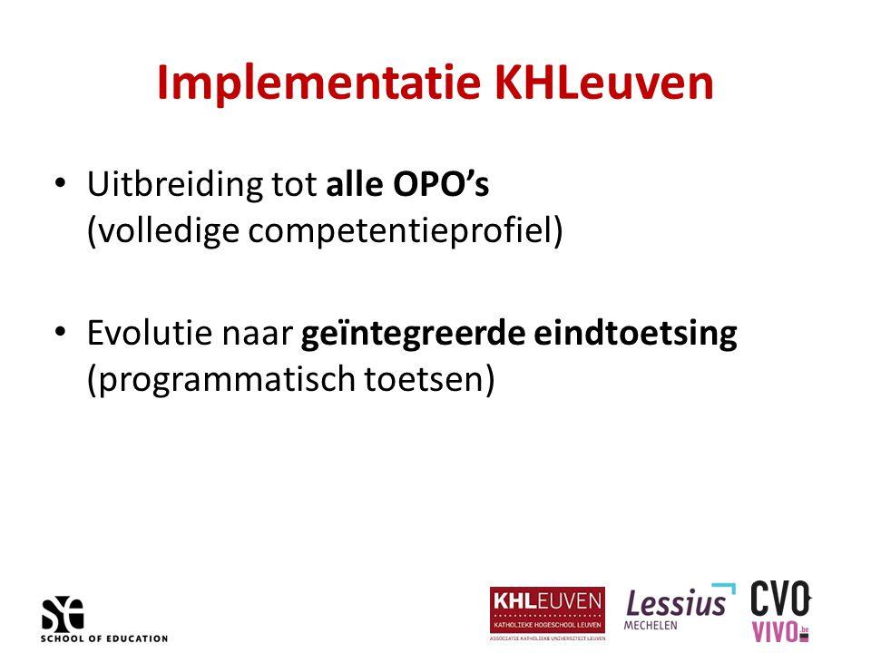Implementatie KHLeuven Uitbreiding tot alle OPO's (volledige competentieprofiel) Evolutie naar geïntegreerde eindtoetsing (programmatisch toetsen)