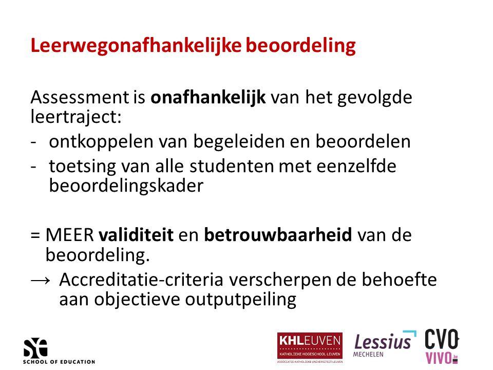 Leerwegonafhankelijke beoordeling Assessment is onafhankelijk van het gevolgde leertraject: -ontkoppelen van begeleiden en beoordelen -toetsing van al