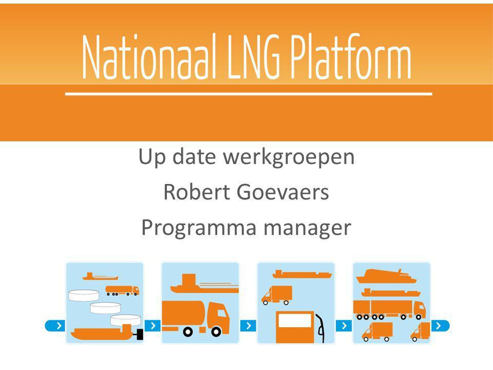 Nationaal LNG Platform Up date werkgroepen Robert Goevaers Programma manager 18 september DCMR